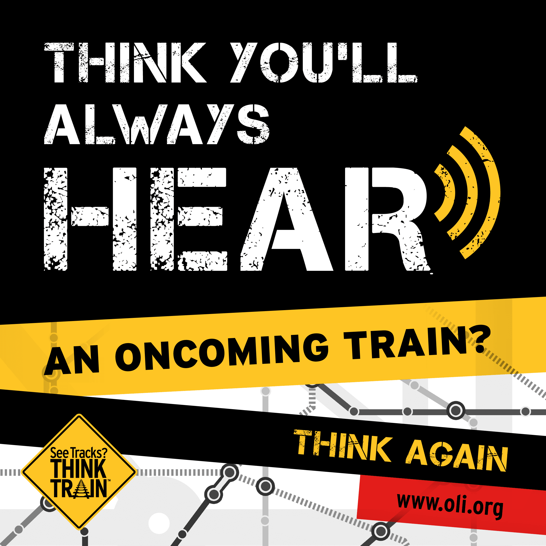 Be aware, you can't always hear an oncoming train